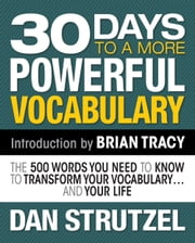 30 Days to a More Powerful Vocabulary - The 500 Words You Need to Know to Transform Your Vocabulary and Your Life ebook by Dan Strutzel