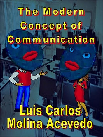 The Modern Concept of Communication ebook by Luis Carlos Molina Acevedo