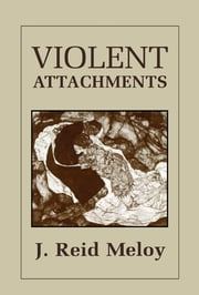 Violent Attachments ebook by Reid J. Meloy