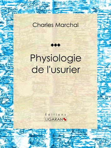 Physiologie de l'usurier ebook by Charles Marchal,Ligaran