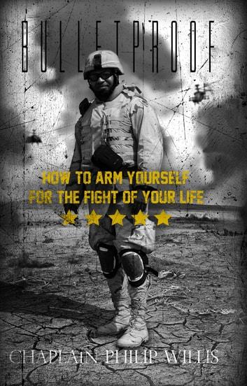 Bulletproof - How to Arm Yourself for the Fight of Your Life ebook by Philip Willis