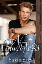 Nathan Unwrapped ebook by Susan Saxx