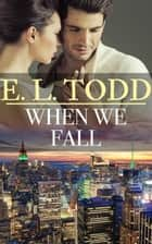 When We Fall (Forever and Ever #38) ebook by E. L. Todd