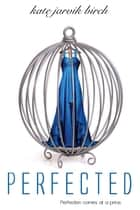Perfected ebook by Kate Jarvik Birch
