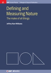 Defining and Measuring Nature - The Make of All Things ebook by Jeffrey Huw Williams