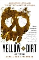 Yellow Dirt - An American Story of a Poisoned Land and a People Betrayed ebook by Judy Pasternak