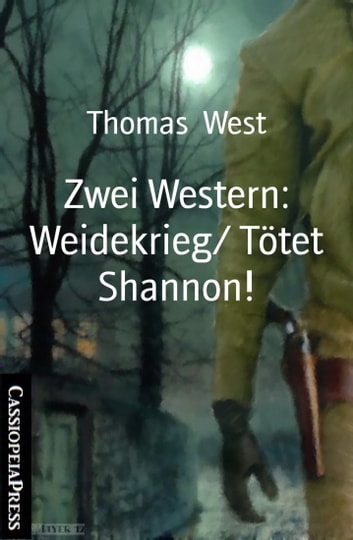 Zwei Western: Weidekrieg/ Tötet Shannon! - Cassiopeiapress Western ebook by Thomas West