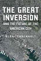 The Great Inversion and the Future of the American City ebook by Alan Ehrenhalt