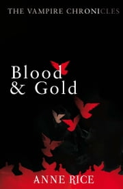 Blood And Gold - The Vampire Marius ebook by Anne Rice