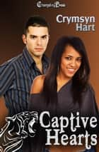 Captive Hearts - 2nd Edition ebook by Crymsyn Hart