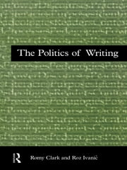 The Politics of Writing ebook by Romy Clark,Roz Ivanic
