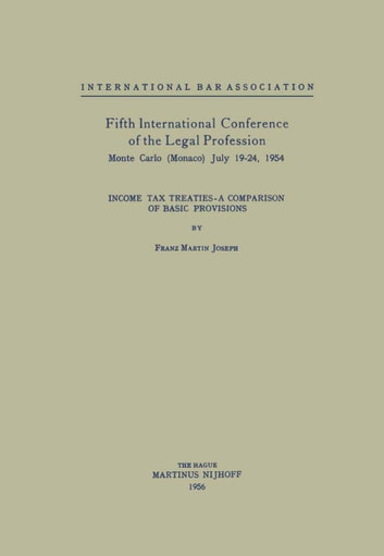 Fifth International Conference of the Legal Profession Monte Carlo (Monaco) July 19–24, 1954 - Income Tax Treaties — A Comparison of Basic Provisions ebook by International Bar Association,Franz Martin Joseph