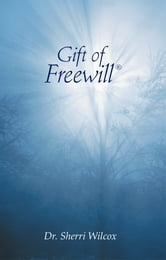 Gift of Freewill ebook by Dr. Sherri Wilcox