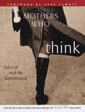 Mothers Who Think - Tales of Real-Life Parenthood ebook by Camille Peri,Kate Moses