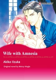 WIFE WITH AMNESIA - Harlequin Comics ebook by Metsy Hingle,AKIKO IIZUKA
