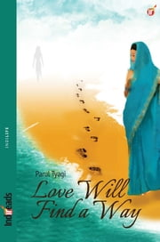 Love Will Find a Way ebook by Parul Tyagi