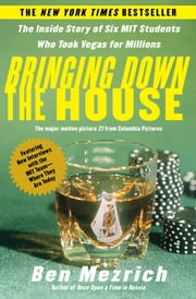 Bringing Down the House - The Inside Story of Six M.I.T. Students Who Took Vegas for Millions ebook by Ben Mezrich