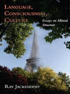 Language, Consciousness, Culture ebook by Ray S. Jackendoff