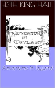 Adventures in Toyland ebook by by Edith King Hall