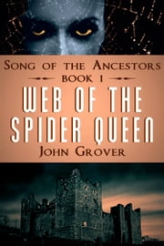 Web of the Spider Queen - Song of the Ancestors Book 1 ebook by John Grover