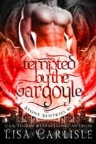 Tempted by the Gargoyle - a witch and shifter fated mates romance ebook by Lisa Carlisle
