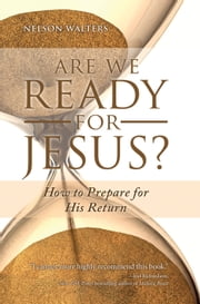 Are We Ready for Jesus? - How to Prepare for His Return ebook by Nelson Walters
