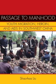 Passage to Manhood - Youth Migration, Heroin, and AIDS in Southwest China ebook by Shao-hua Liu