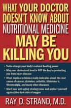 What Your Doctor Doesn't Know About Nutritional Medicine May Be Killing You ebook by Ray Strand