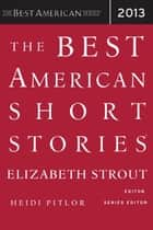 The Best American Short Stories 2013 eBook by Elizabeth Strout, Heidi Pitlor