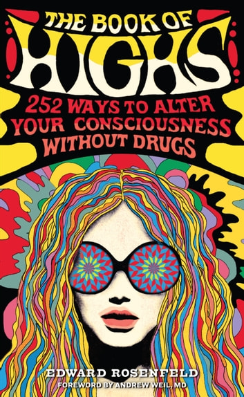 The Book of Highs - 255 Ways to Alter Your Consciousness without Drugs ebook by Edward Rosenfeld