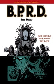 B.P.R.D. Volume 4: The Dead ebook by Mike Mignola