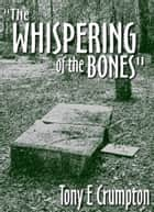 The Whispering of the Bones ebook by Tony Crumpton