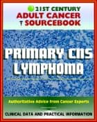 21st Century Adult Cancer Sourcebook: Primary CNS Lymphoma - Clinical Data for Patients, Families, and Physicians ebook by Progressive Management
