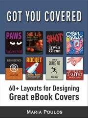 Got You Covered: 60+ Layouts for Designing Great eBook Covers ebook by Maria Poulos
