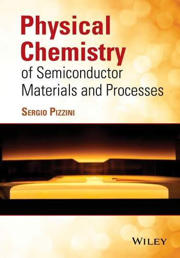 Physical Chemistry of Semiconductor Materials and Processes ebook by Sergio Pizzini