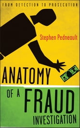 Anatomy of a Fraud Investigation ebook by Stephen Pedneault