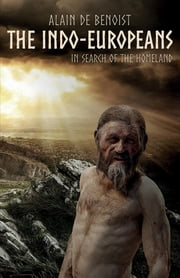 The Indo-Europeans - In Search of the Homeland ebook by Alain de Benoist