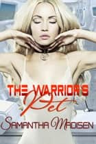 The Warrior's Pet ebook by Samantha Madisen