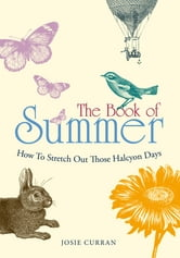 The Book of Summer - How to Stretch Out Those Halcyon Days ebook by Josie Curran