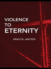 Violence to Eternity ebook by Grace M. Jantzen,Jeremy Carrette,Morny Joy