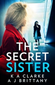 The Secret Sister ebook by K A Clarke, A J Brittany