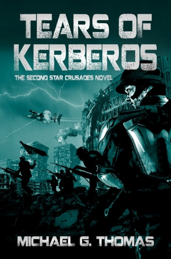 Tears of Kerberos (Star Crusades Uprising, Book 2) ebook by Michael G. Thomas