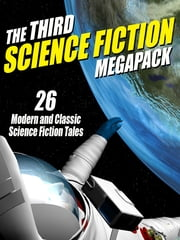 The Third Science Fiction MEGAPACK ® - 26 Modern and Classic Science Fiction Tales ebook by Fritz Leiber,Philip K. Dick
