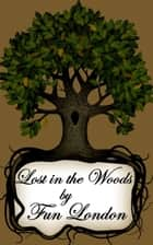 Lost in the Woods ebook by Fun London
