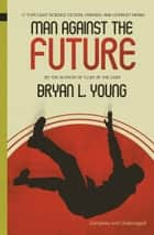 Man Against the Future ebook by Bryan Young