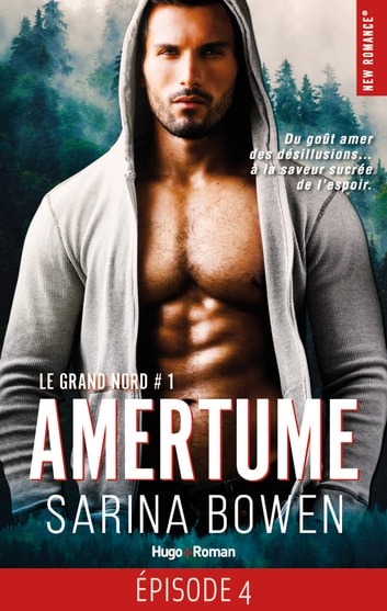 Le Grand Nord - tome 1 Amertume Episode 4 eBook by Sarina Bowen