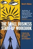 The Small Business Start-up Workbook - A step-by-step guide to starting the business you've dreamed of eBook by Cheryl Rickman, Dame Anita Roddick