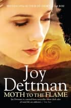 Moth to the Flame: A Woody Creek Novel 3 ebook by Joy Dettman