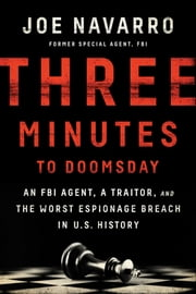 Three Minutes to Doomsday - An Agent, a Traitor, and the Worst Espionage Breach in U.S. History ebook by Joe Navarro
