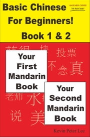 Basic Chinese For Beginners! Book 1 & 2: Your First Mandarin Book & Your Second Mandarin Book ebook by Kevin Peter Lee